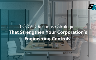 3 COVID Response Strategies That Strengthen Your Corporation's Engineering Controls