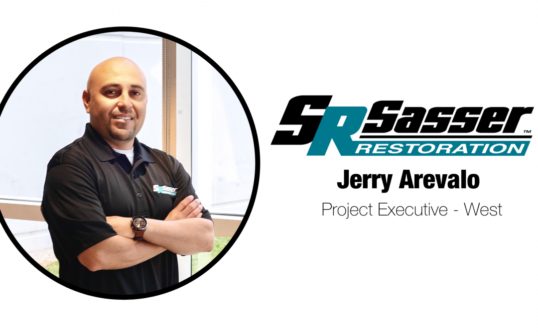 SASSER APPOINTS JERRY AREVALO AS PROJECT EXECUTIVE-WEST: The decade-long restoration expert will assist the firm's West Coast sales growth and footprint.
